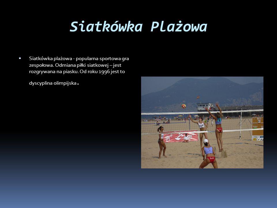 Siatkówka Plażowa  Siatkówka plażowa - popularna sportowa gra zespołowa. Odmiana piłki siatkowej – jest rozgrywana na piasku. Od roku 1996 jest to dy