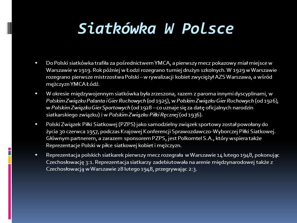 Siatkówka W Polsce  Do Polski siatkówka trafiła za pośrednictwem YMCA, a pierwszy mecz pokazowy miał miejsce w Warszawie w 1919. Rok później w Łodzi