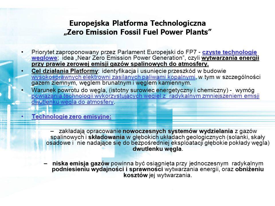 """Europejska Platforma Technologiczna """"Zero Emission Fossil Fuel Power Plants czyste technologie węglowewytwarzania energii przy prawie zerowej emisji gazów spalinowych do atmosfery.Priorytet zaproponowany przez Parlament Europejski do FP7 - czyste technologie węglowe; idea """"Near Zero Emission Power Generation , czyli wytwarzania energii przy prawie zerowej emisji gazów spalinowych do atmosfery."""