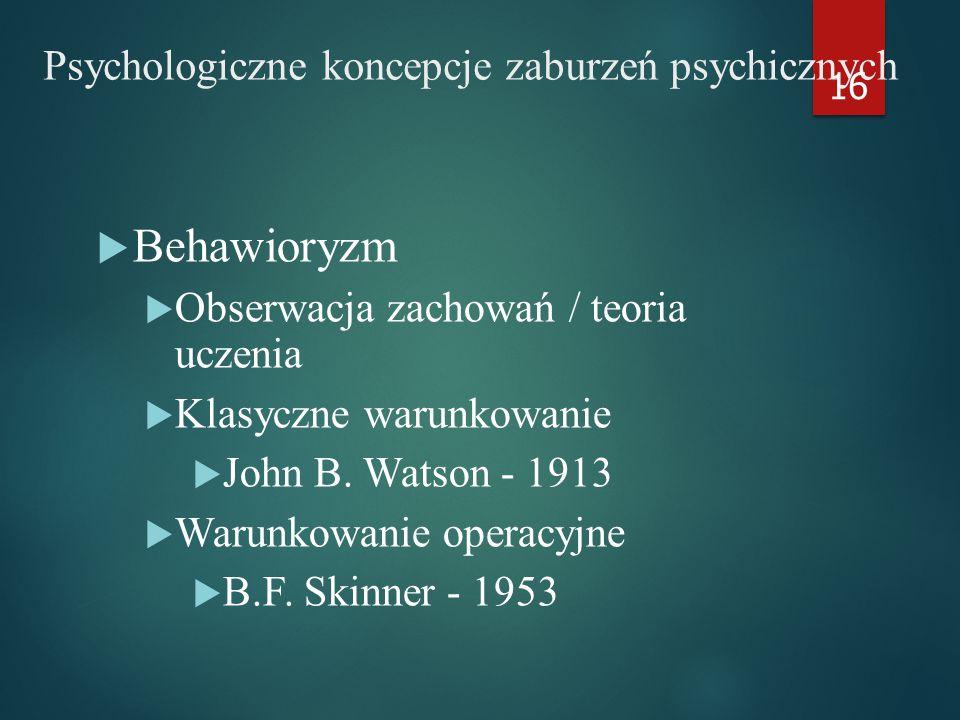 Psychologiczne koncepcje zaburzeń psychicznych  Behawioryzm  Obserwacja zachowań / teoria uczenia  Klasyczne warunkowanie  John B.