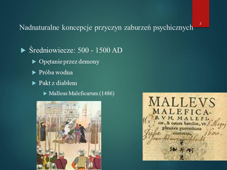 Nadnaturalne koncepcje przyczyn zaburzeń psychicznych  Średniowiecze: 500 - 1500 AD  Opętanie przez demony  Próba wodna  Pakt z diabłem  Malleus Maleficarum (1486) 2