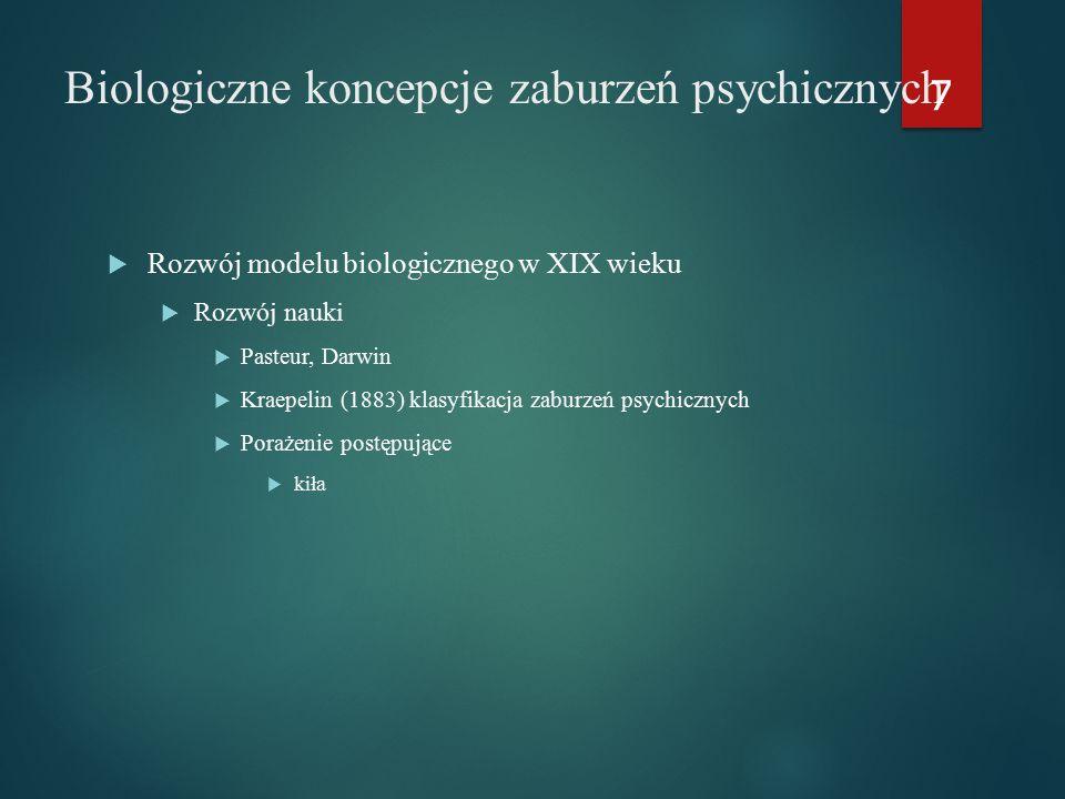 Biologiczne koncepcje zaburzeń psychicznych  Rozwój modelu biologicznego w XIX wieku  Rozwój nauki  Pasteur, Darwin  Kraepelin (1883) klasyfikacja zaburzeń psychicznych  Porażenie postępujące  kiła 7