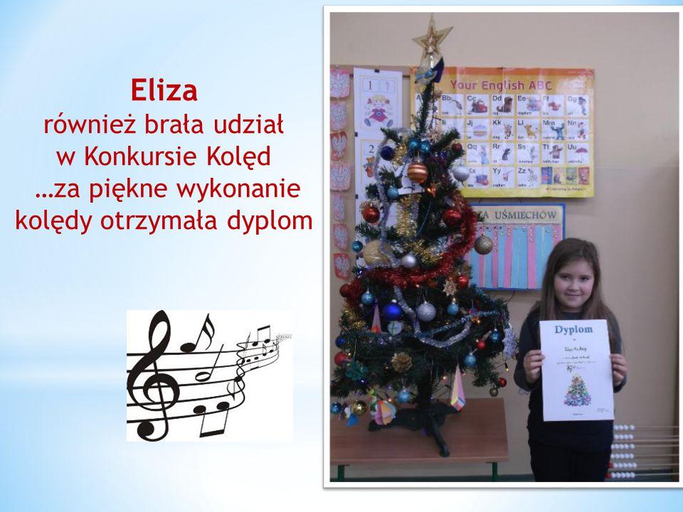 Eliza również brała udział w Konkursie Kolęd …za piękne wykonanie kolędy otrzymała dyplom