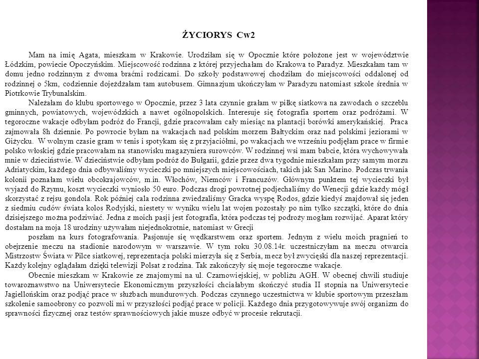 ŻYCIORYS Cw2 Mam na imię Agata, mieszkam w Krakowie.