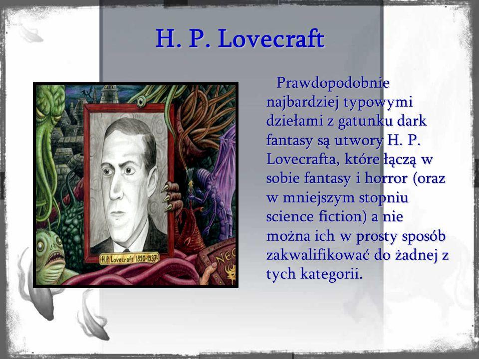 H. P. Lovecraft Prawdopodobnie najbardziej typowymi dziełami z gatunku dark fantasy są utwory H.