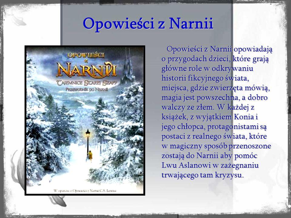 Opowieści z Narnii Opowieści z Narnii opowiadają o przygodach dzieci, które grają główne role w odkrywaniu historii fikcyjnego świata, miejsca, gdzie zwierzęta mówią, magia jest powszechna, a dobro walczy ze złem.
