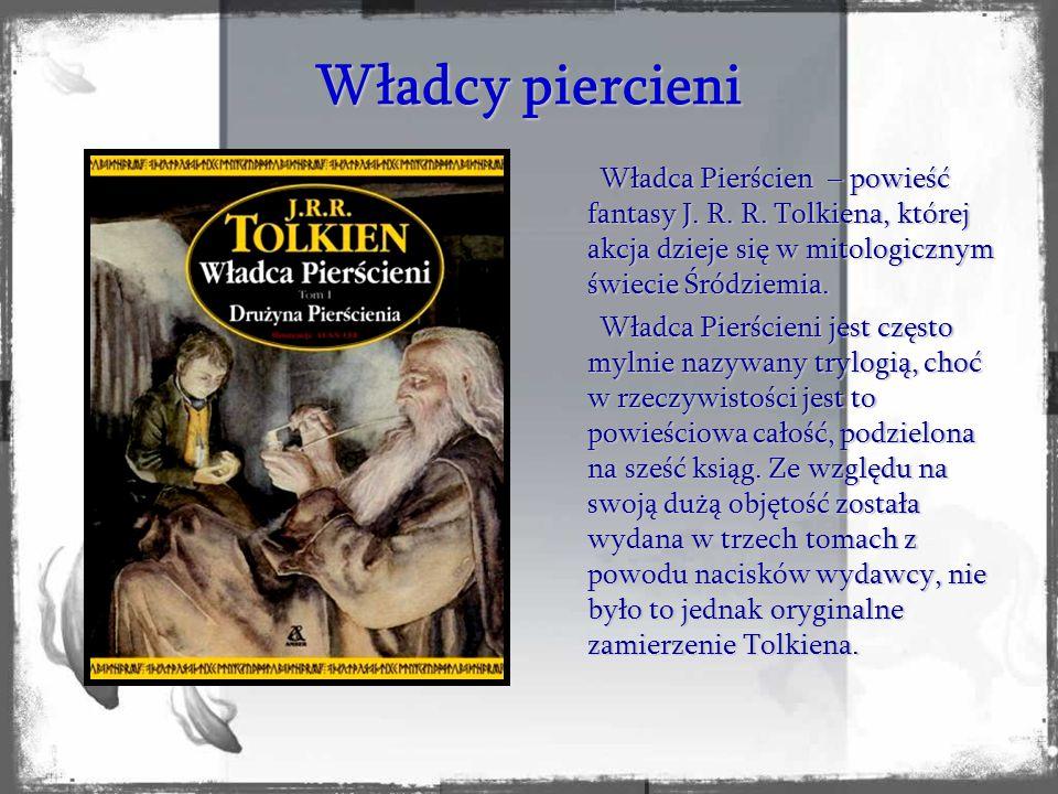 Władcy piercieni Władca Pierścien – powieść fantasy J. R. R. Tolkiena, której akcja dzieje się w mitologicznym świecie Śródziemia. Władca Pierścien –