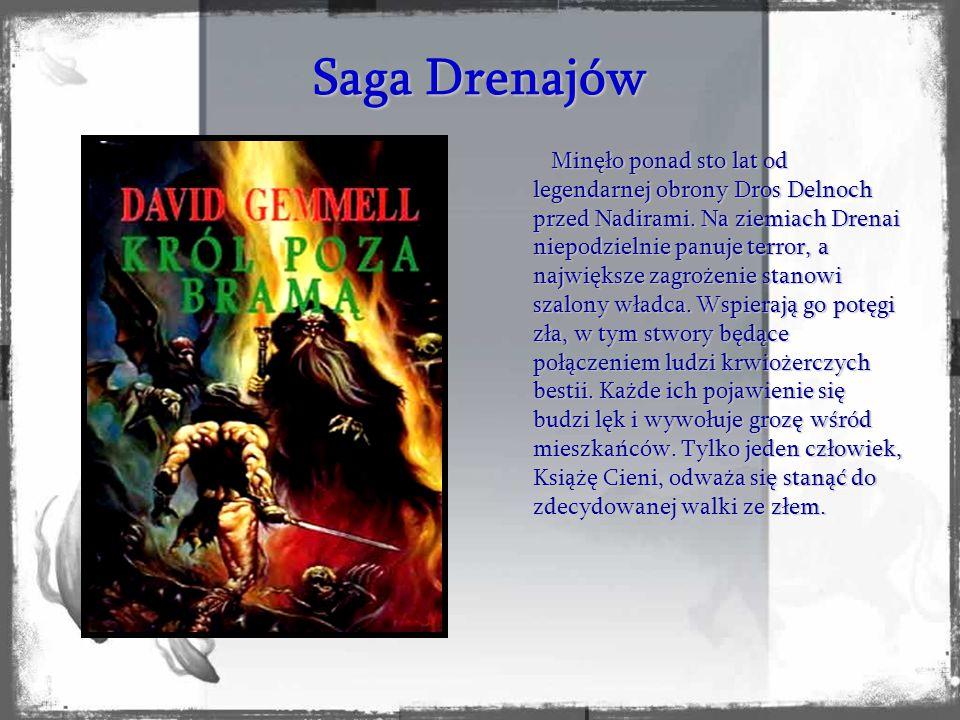 Saga Drenajów Minęło ponad sto lat od legendarnej obrony Dros Delnoch przed Nadirami. Na ziemiach Drenai niepodzielnie panuje terror, a największe zag