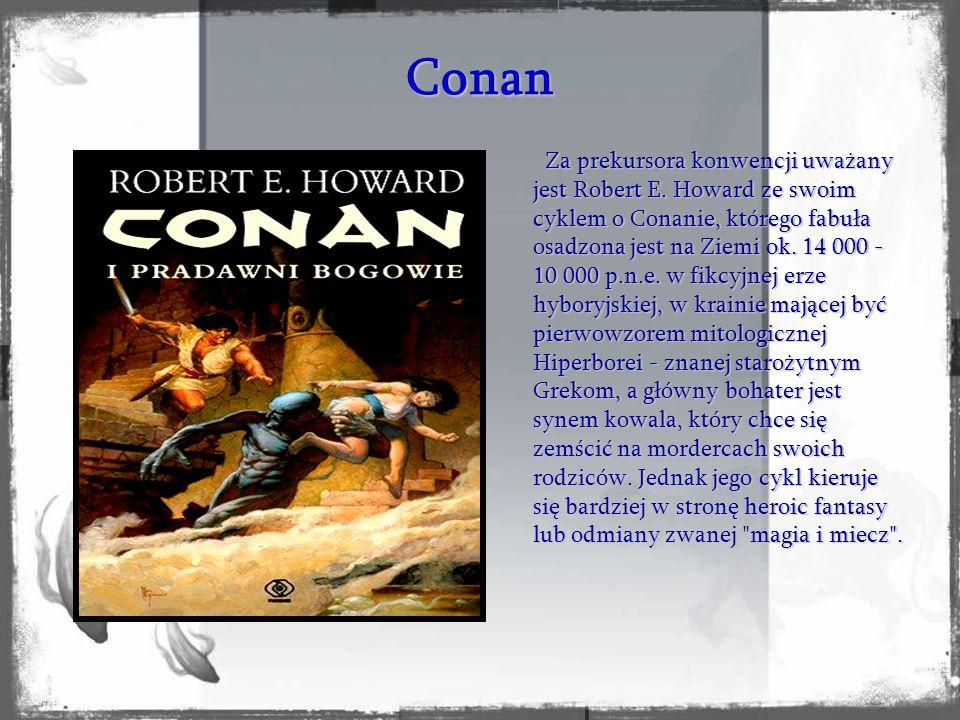 Conan Za prekursora konwencji uważany jest Robert E. Howard ze swoim cyklem o Conanie, którego fabuła osadzona jest na Ziemi ok. 14 000 - 10 000 p.n.e