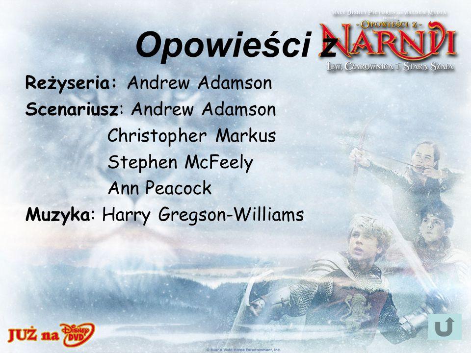 Opowieści z Reżyseria: Andrew Adamson Scenariusz: Andrew Adamson Christopher Markus Stephen McFeely Ann Peacock Muzyka: Harry Gregson-Williams