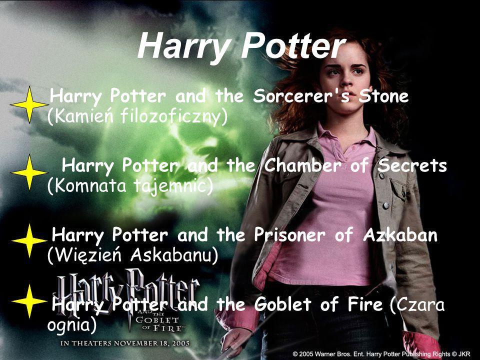 Harry Potter Harry Potter and the Sorcerer s Stone (Kamień filozoficzny) Harry Potter and the Chamber of Secrets (Komnata tajemnic) Harry Potter and the Prisoner of Azkaban (Więzień Askabanu) Harry Potter and the Goblet of Fire (Czara ognia)