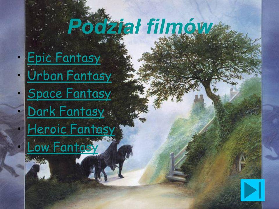 Podział filmów Epic Fantasy Urban Fantasy Space Fantasy Dark Fantasy Heroic Fantasy Low Fantasy
