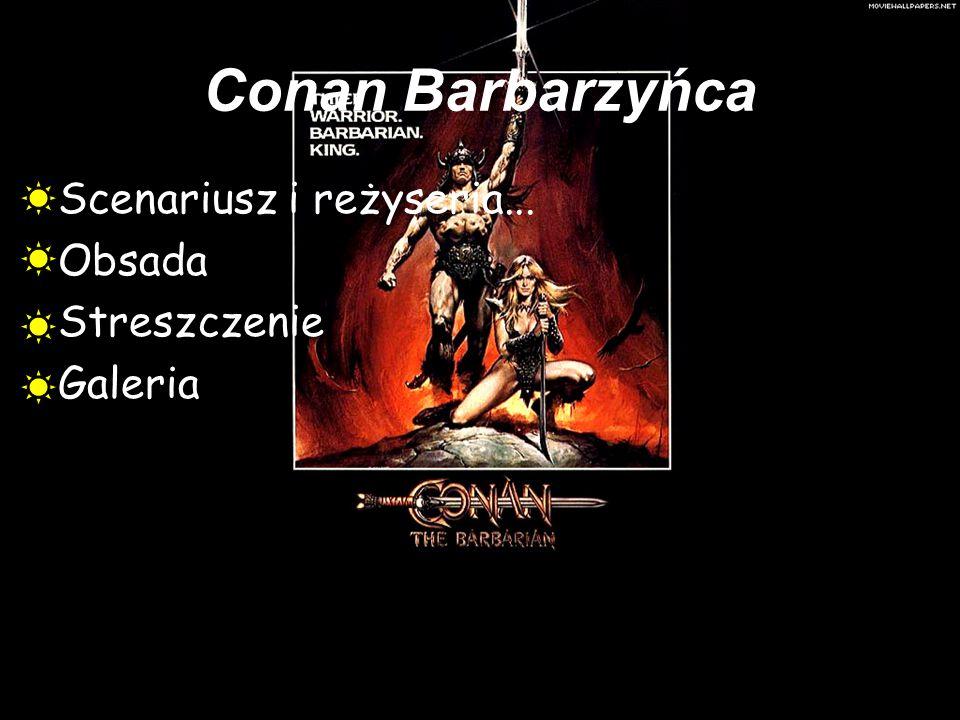 Conan Barbarzyńca Scenariusz i reżyseria... Obsada Streszczenie Galeria