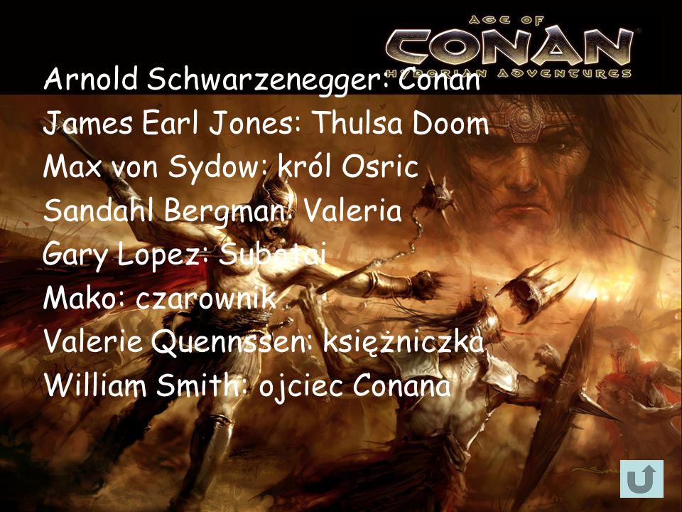 Arnold Schwarzenegger: Conan James Earl Jones: Thulsa Doom Max von Sydow: król Osric Sandahl Bergman: Valeria Gary Lopez: Subotai Mako: czarownik Valerie Quennssen: księżniczka William Smith: ojciec Conana
