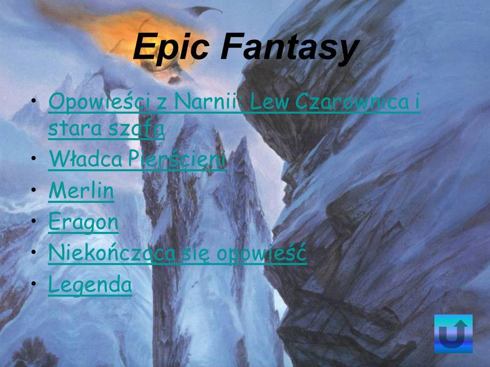 Epic Fantasy Opowieści z Narnii: Lew Czarownica i stara szafaOpowieści z Narnii: Lew Czarownica i stara szafa Władca Pierścieni Merlin Eragon Niekończąca się opowieść Legenda
