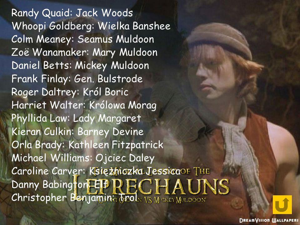 Randy Quaid: Jack Woods Whoopi Goldberg: Wielka Banshee Colm Meaney: Seamus Muldoon Zoë Wanamaker: Mary Muldoon Daniel Betts: Mickey Muldoon Frank Finlay: Gen.