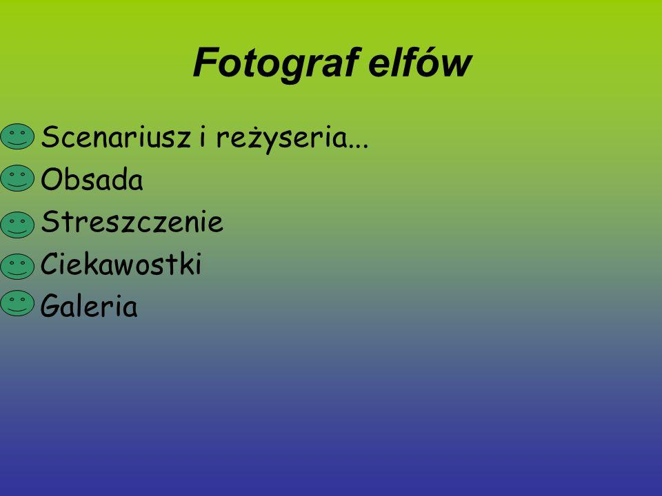 Fotograf elfów Scenariusz i reżyseria... Obsada Streszczenie Ciekawostki Galeria