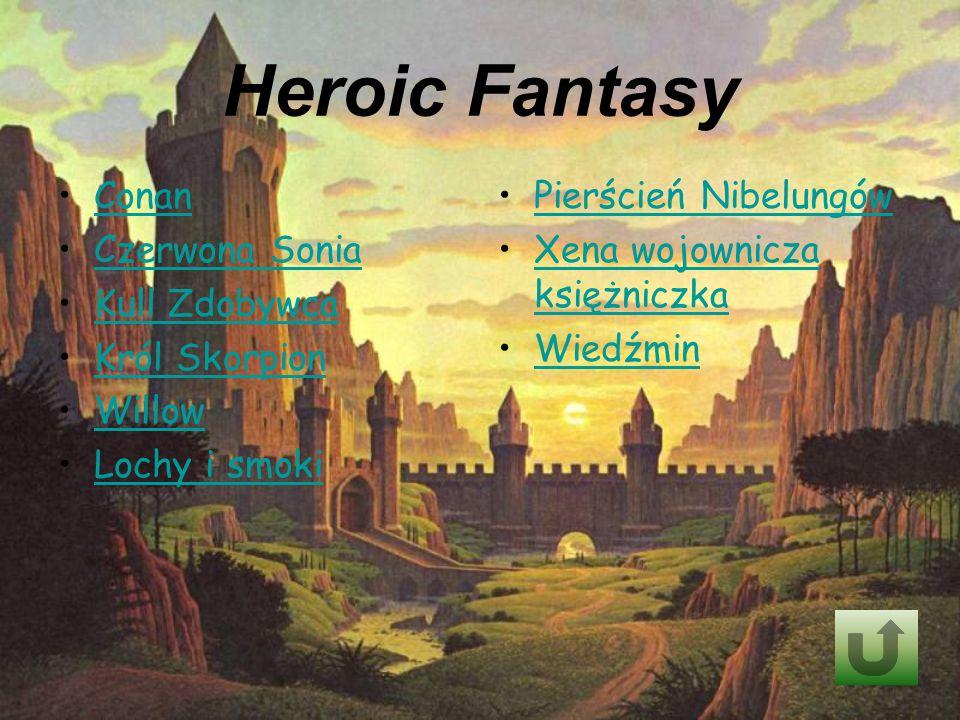 Heroic Fantasy Conan Czerwona Sonia Kull Zdobywca Król Skorpion Willow Lochy i smoki Pierścień Nibelungów Xena wojownicza księżniczkaXena wojownicza księżniczka Wiedźmin