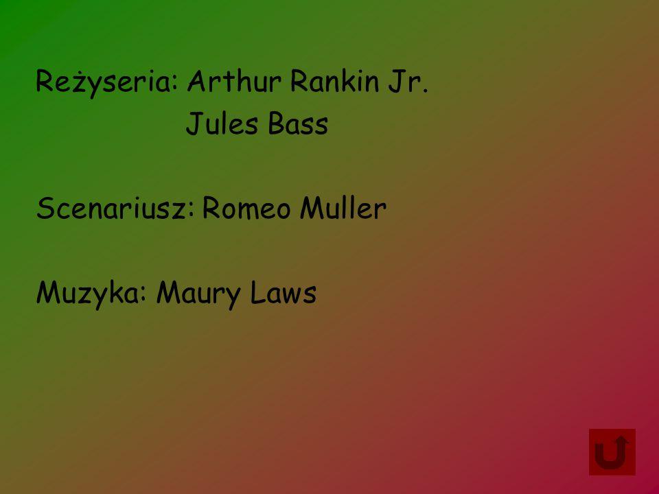 Reżyseria: Arthur Rankin Jr. Jules Bass Scenariusz: Romeo Muller Muzyka: Maury Laws