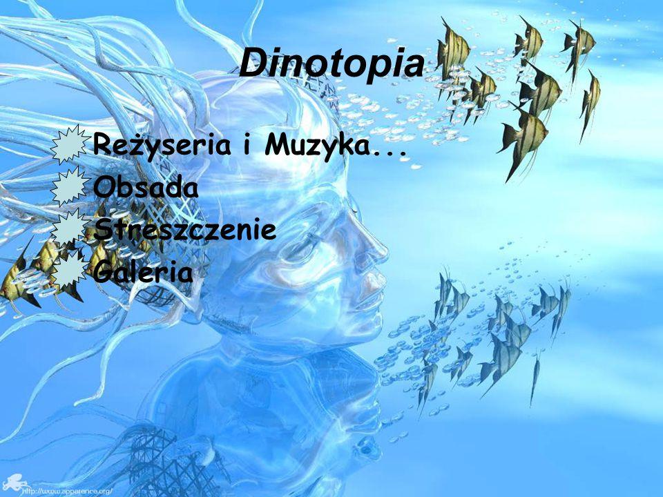 Dinotopia Reżyseria i Muzyka... Obsada Streszczenie Galeria