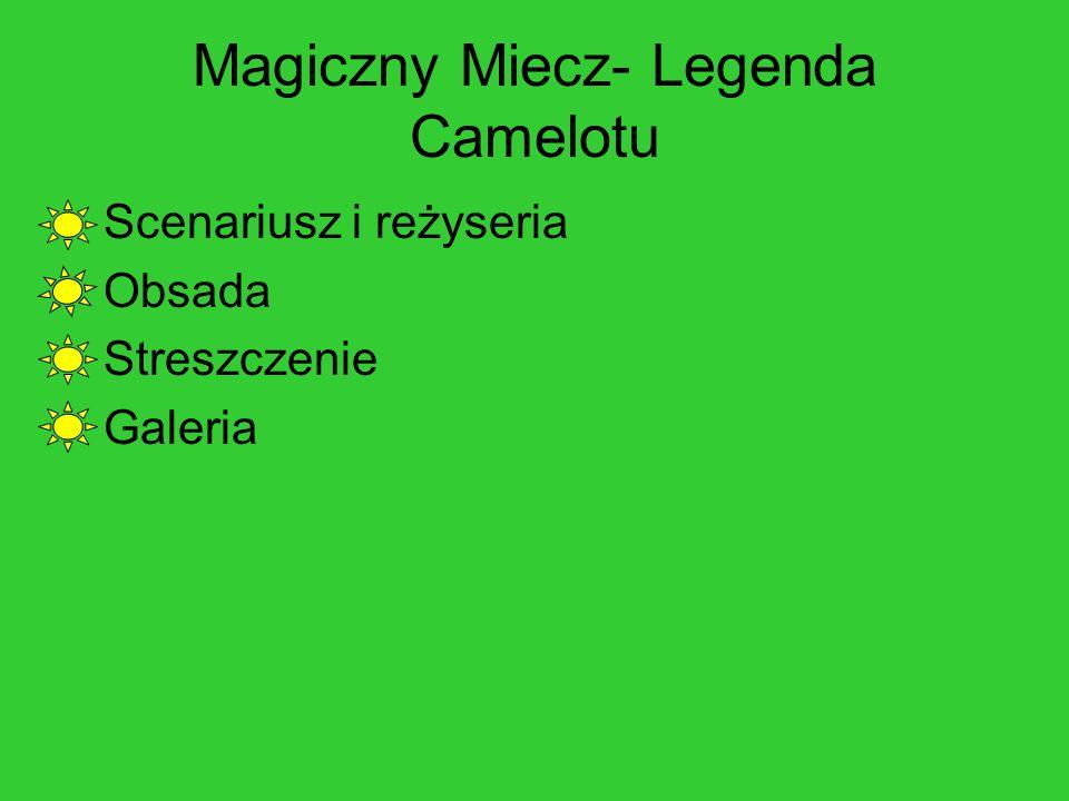Magiczny Miecz- Legenda Camelotu Scenariusz i reżyseria Obsada Streszczenie Galeria