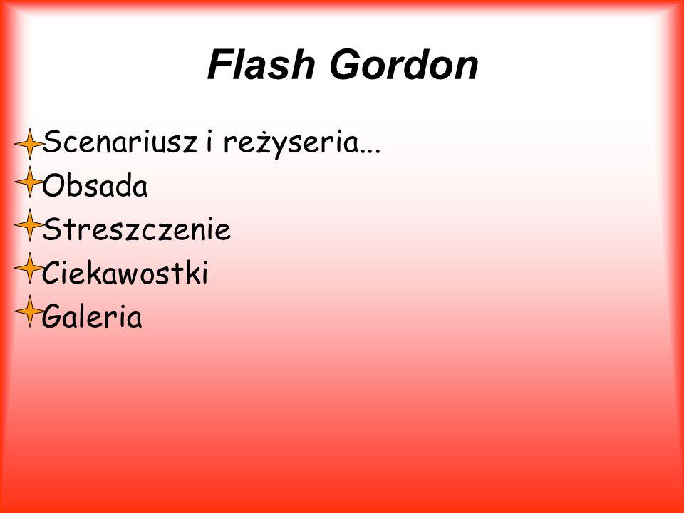 Flash Gordon Scenariusz i reżyseria... Obsada Streszczenie Ciekawostki Galeria