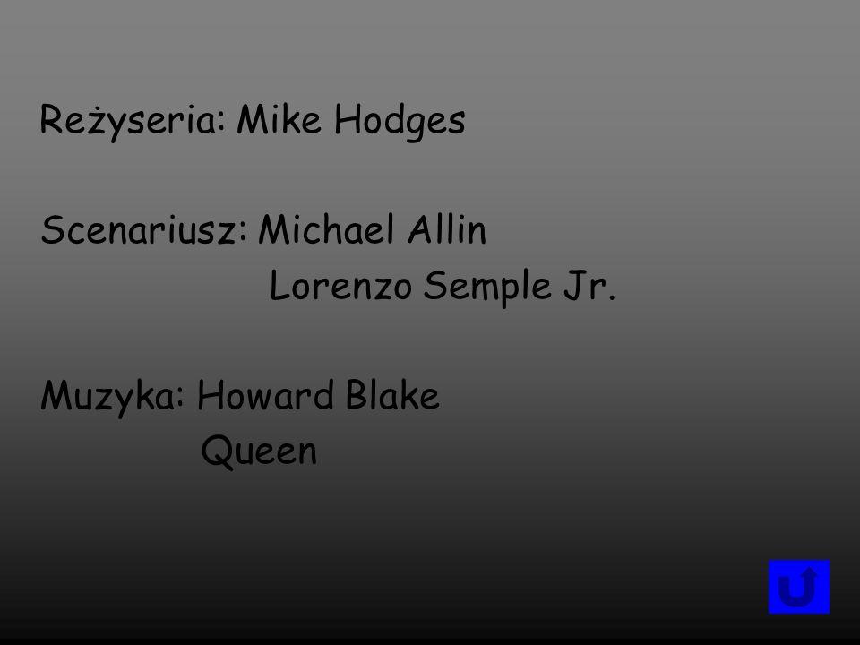 Reżyseria: Mike Hodges Scenariusz: Michael Allin Lorenzo Semple Jr. Muzyka: Howard Blake Queen