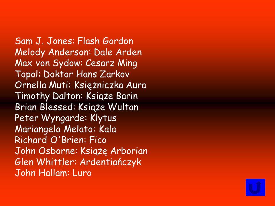 Sam J. Jones: Flash Gordon Melody Anderson: Dale Arden Max von Sydow: Cesarz Ming Topol: Doktor Hans Zarkov Ornella Muti: Księżniczka Aura Timothy Dal