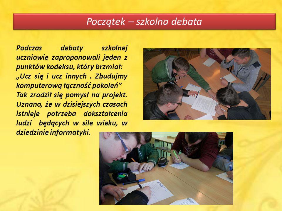 """Początek – szkolna debata Podczas debaty szkolnej uczniowie zaproponowali jeden z punktów kodeksu, który brzmiał: """"Ucz się i ucz innych."""