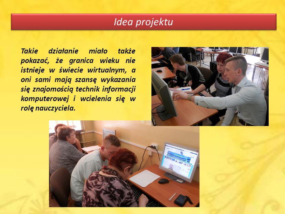 Idea projektu Takie działanie miało także pokazać, że granica wieku nie istnieje w świecie wirtualnym, a oni sami mają szansę wykazania się znajomością technik informacji komputerowej i wcielenia się w rolę nauczyciela.