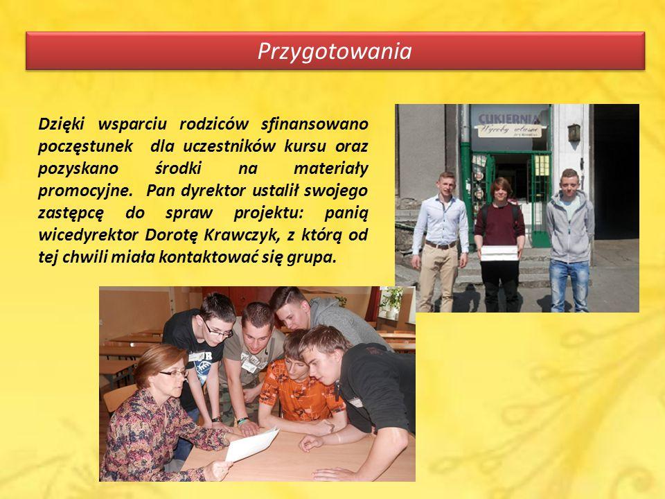 Przygotowania Dzięki wsparciu rodziców sfinansowano poczęstunek dla uczestników kursu oraz pozyskano środki na materiały promocyjne.