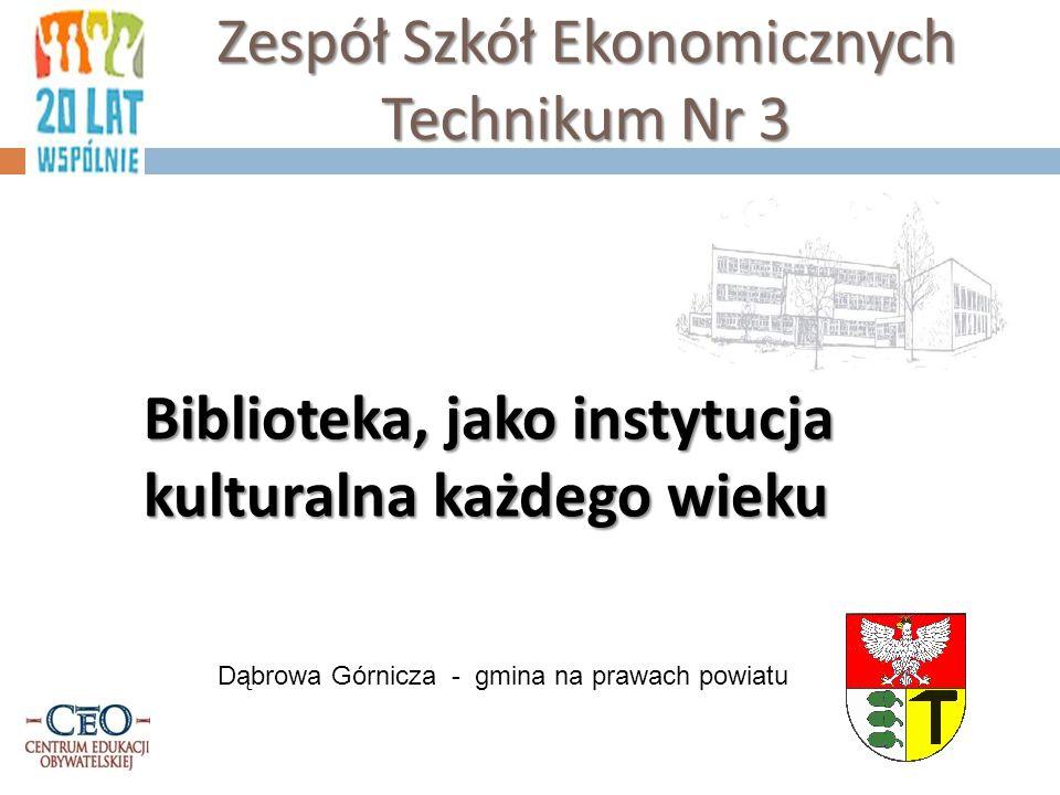 Zespół Szkół Ekonomicznych Technikum Nr 3 Dąbrowa Górnicza - gmina na prawach powiatu Biblioteka, jako instytucja kulturalna każdego wieku
