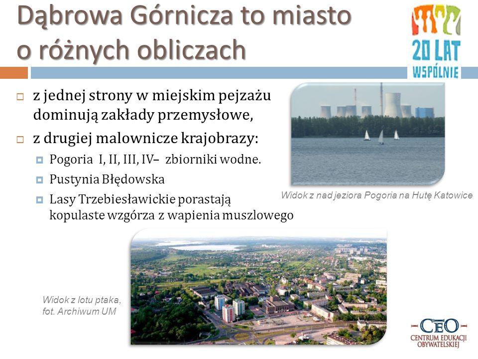Dąbrowa Górnicza to miasto o różnych obliczach  z jednej strony w miejskim pejzażu dominują zakłady przemysłowe,  z drugiej malownicze krajobrazy:  Pogoria I, II, III, IV– zbiorniki wodne.