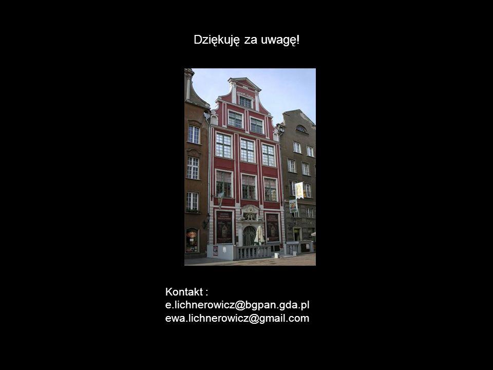 Kontakt : e.lichnerowicz@bgpan.gda.pl ewa.lichnerowicz@gmail.com Dziękuję za uwagę!