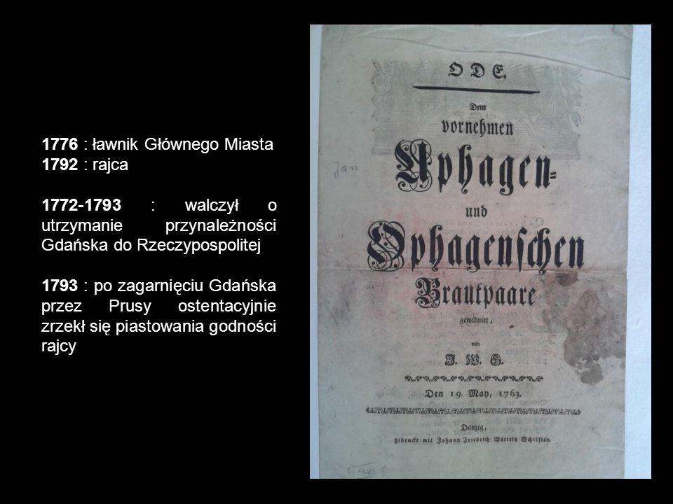 1776 : ławnik Głównego Miasta 1792 : rajca 1772-1793 : walczył o utrzymanie przynależności Gdańska do Rzeczypospolitej 1793 : po zagarnięciu Gdańska p