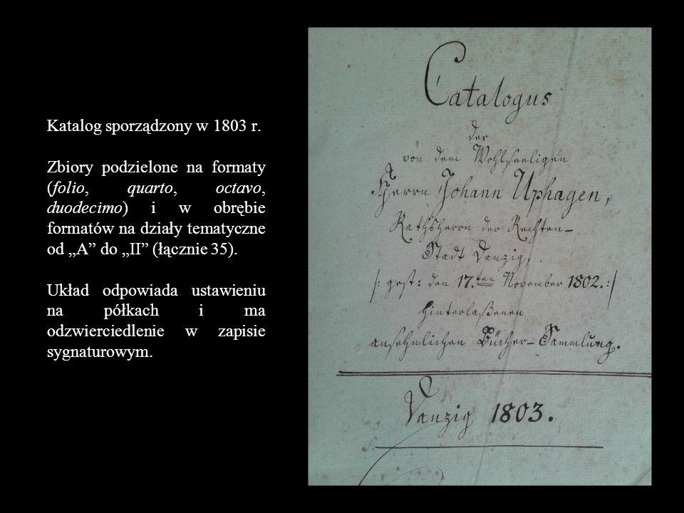 """Katalog sporządzony w 1803 r. Zbiory podzielone na formaty (folio, quarto, octavo, duodecimo) i w obrębie formatów na działy tematyczne od """"A"""" do """"II"""""""
