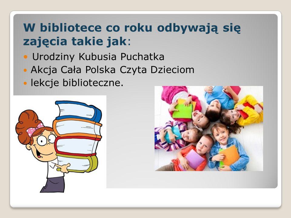 W bibliotece co roku odbywają się zajęcia takie jak: Urodziny Kubusia Puchatka Akcja Cała Polska Czyta Dzieciom lekcje biblioteczne.