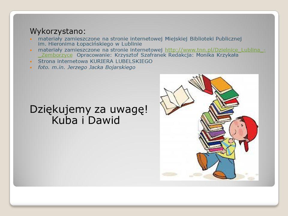 Wykorzystano: materiały zamieszczone na stronie internetowej Miejskiej Biblioteki Publicznej im. Hieronima Łopacińskiego w Lublinie materiały zamieszc