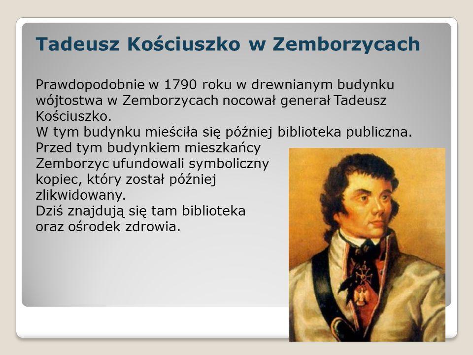 Tadeusz Kościuszko w Zemborzycach Prawdopodobnie w 1790 roku w drewnianym budynku wójtostwa w Zemborzycach nocował generał Tadeusz Kościuszko. W tym b