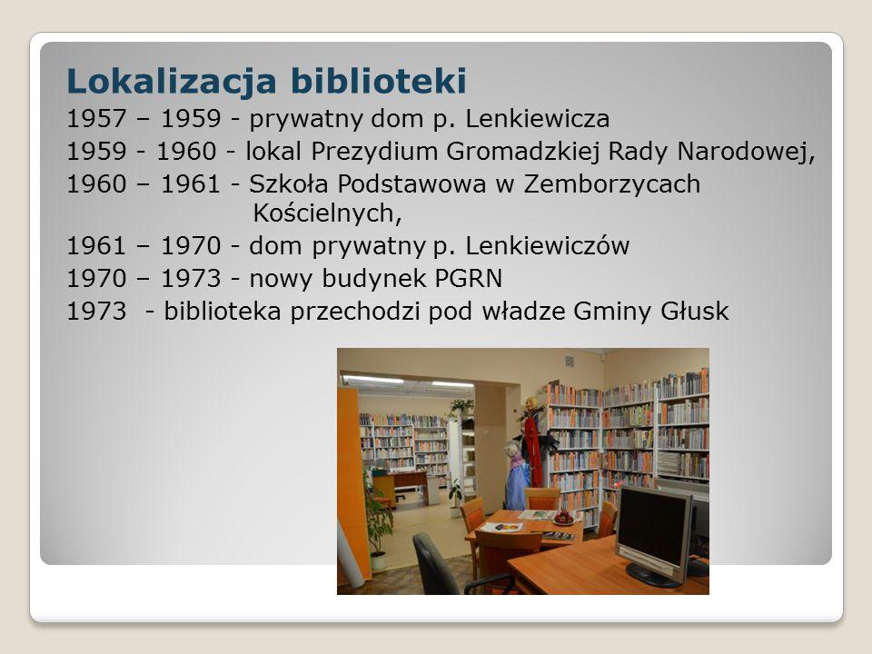 Lokalizacja biblioteki 1957 – 1959 - prywatny dom p. Lenkiewicza 1959 - 1960 - lokal Prezydium Gromadzkiej Rady Narodowej, 1960 – 1961 - Szkoła Podsta
