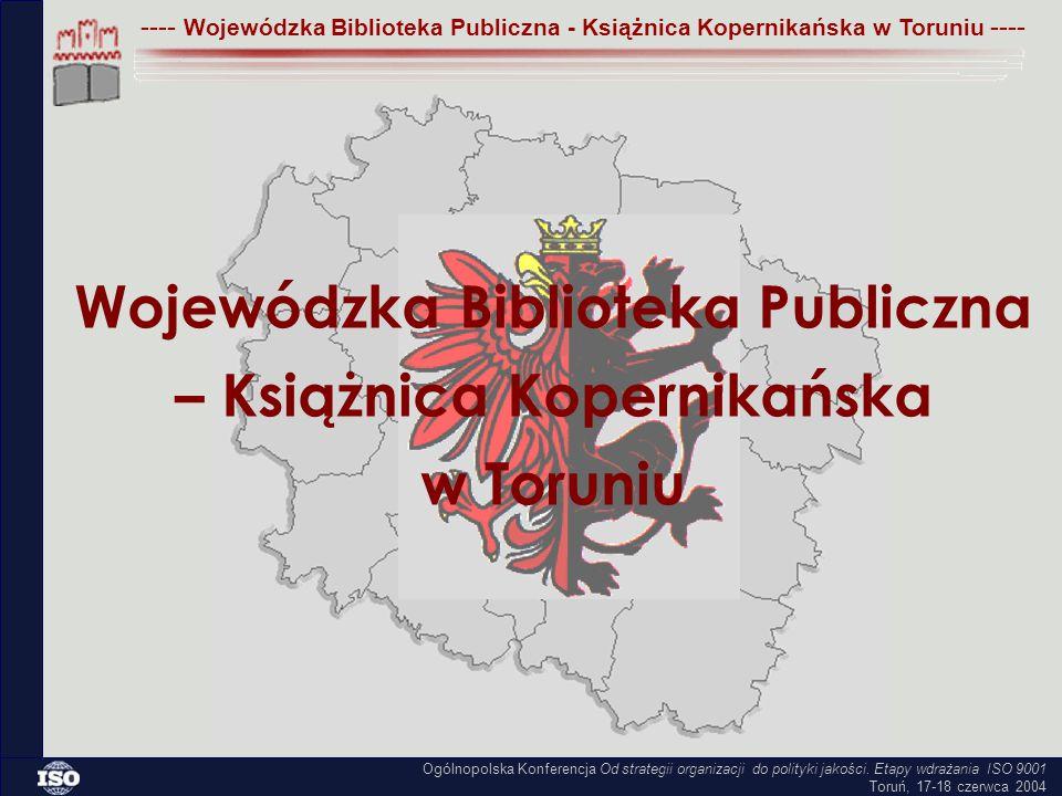 ---- Wojewódzka Biblioteka Publiczna - Książnica Kopernikańska w Toruniu ---- Ogólnopolska Konferencja Od strategii organizacji do polityki jakości.