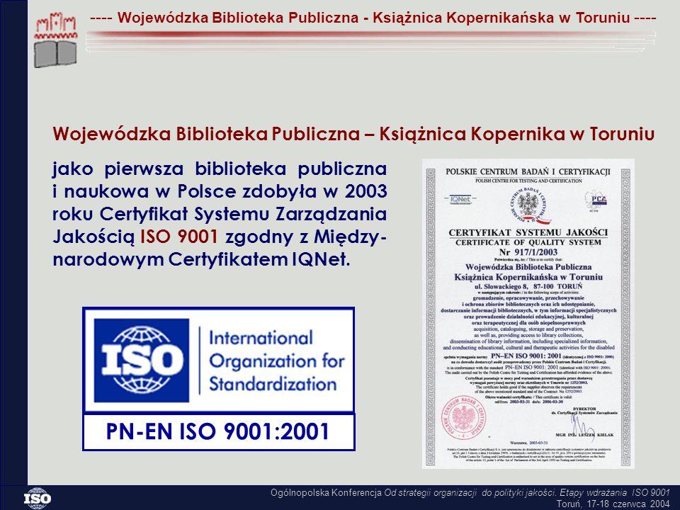 Wojewódzka Biblioteka Publiczna – Książnica Kopernika w Toruniu jako pierwsza biblioteka publiczna i naukowa w Polsce zdobyła w 2003 roku Certyfikat Systemu Zarządzania Jakością ISO 9001 zgodny z Między- narodowym Certyfikatem IQNet.