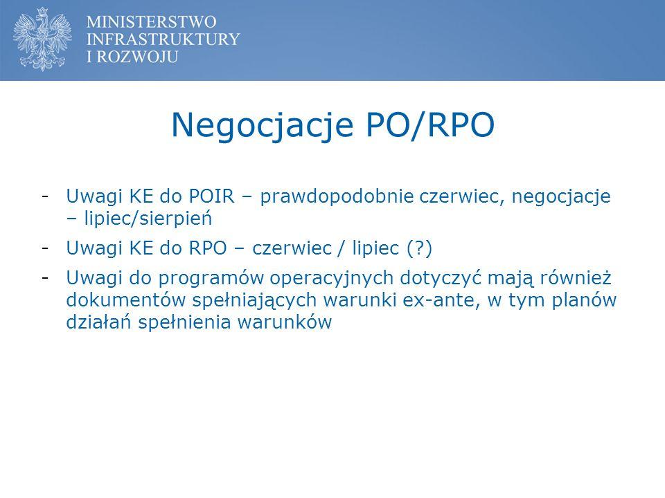 Negocjacje PO/RPO -Uwagi KE do POIR – prawdopodobnie czerwiec, negocjacje – lipiec/sierpień -Uwagi KE do RPO – czerwiec / lipiec (?) -Uwagi do program