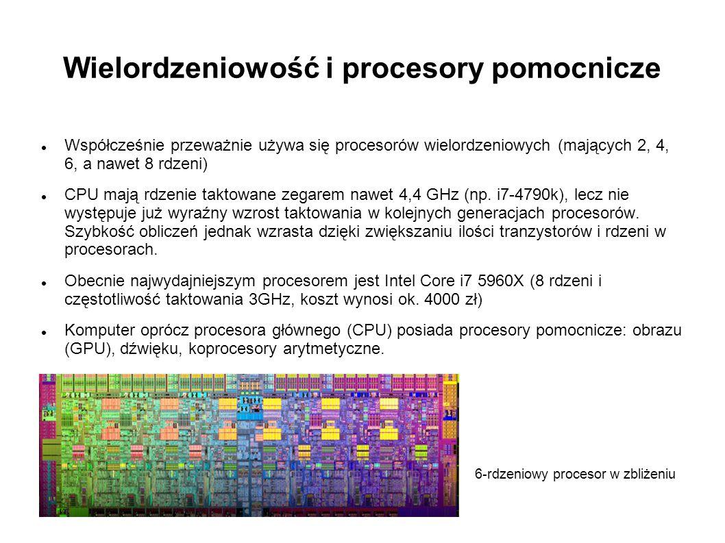 Wielordzeniowość i procesory pomocnicze Współcześnie przeważnie używa się procesorów wielordzeniowych (mających 2, 4, 6, a nawet 8 rdzeni) CPU mają rd