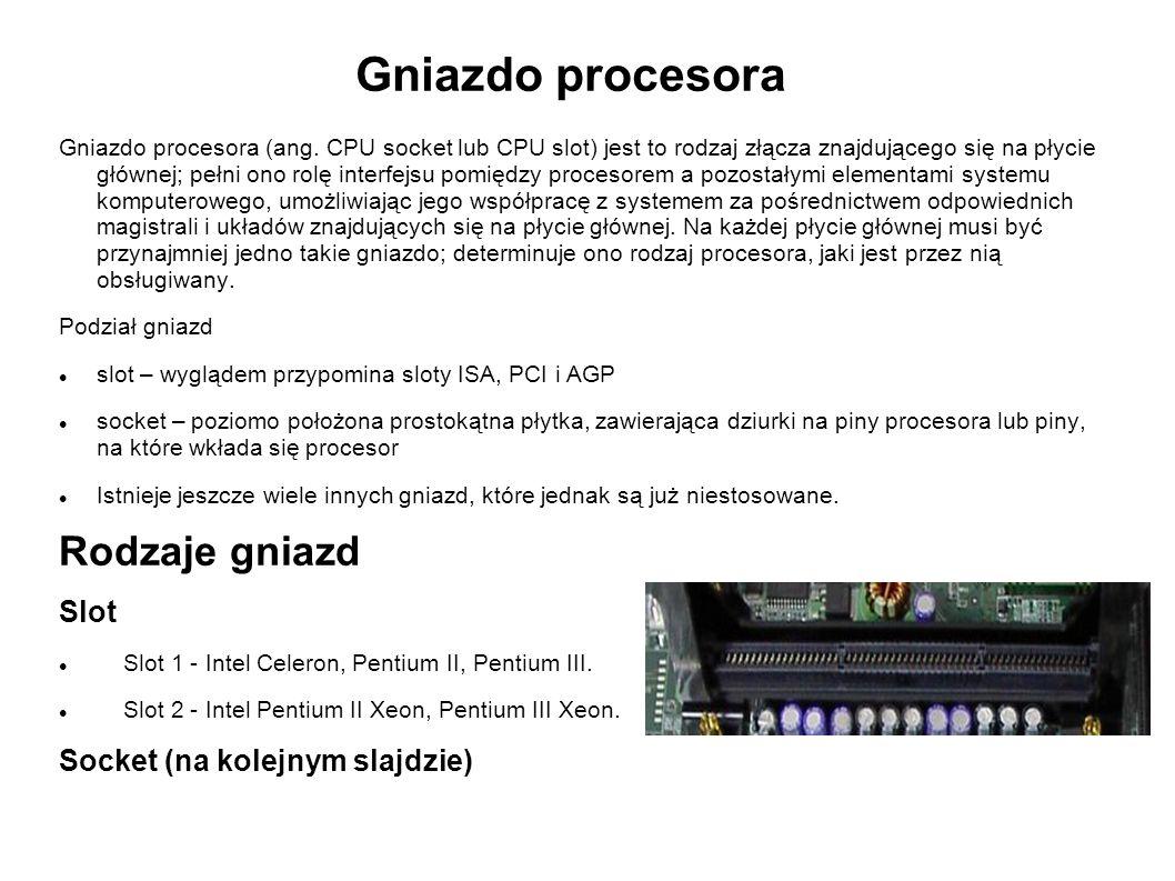 Gniazdo procesora Gniazdo procesora (ang. CPU socket lub CPU slot) jest to rodzaj złącza znajdującego się na płycie głównej; pełni ono rolę interfejsu