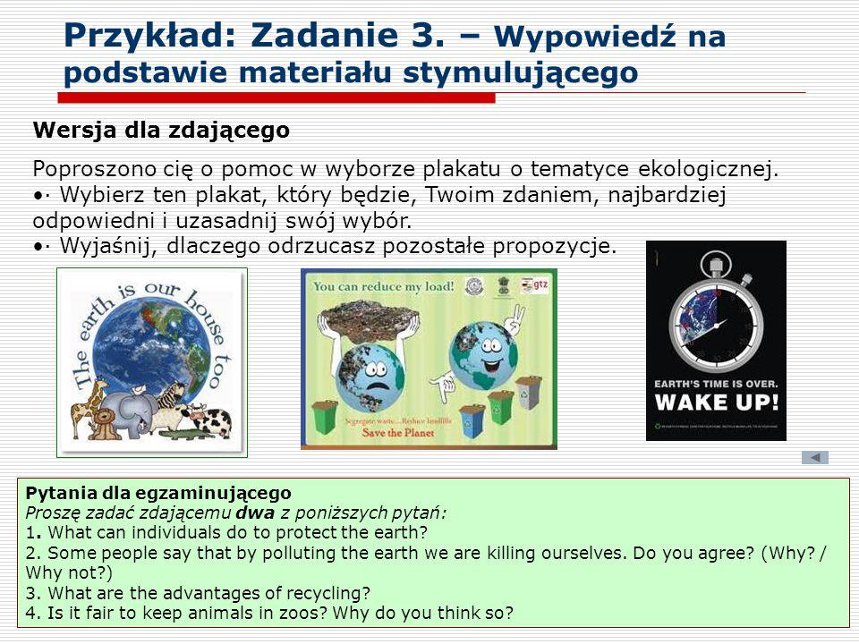 Przykład: Zadanie 3. – Wypowiedź na podstawie materiału stymulującego Wersja dla zdającego Poproszono cię o pomoc w wyborze plakatu o tematyce ekologi