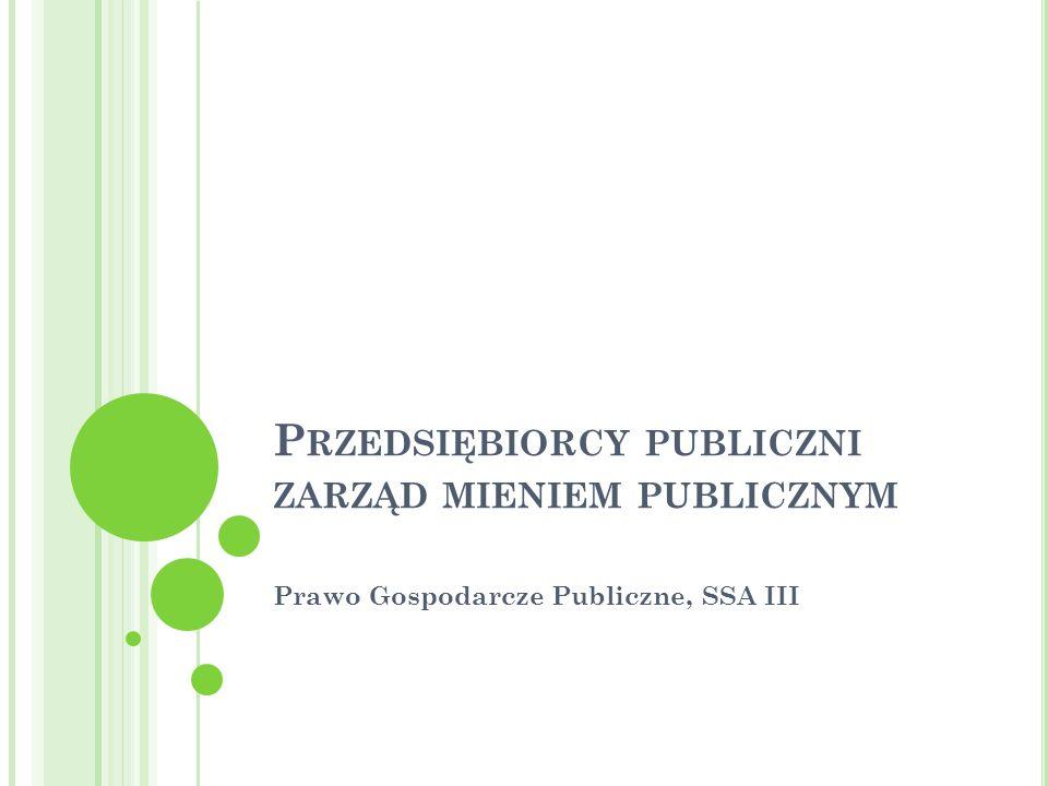 P RZEDSIĘBIORCY PUBLICZNI ZARZĄD MIENIEM PUBLICZNYM Prawo Gospodarcze Publiczne, SSA III