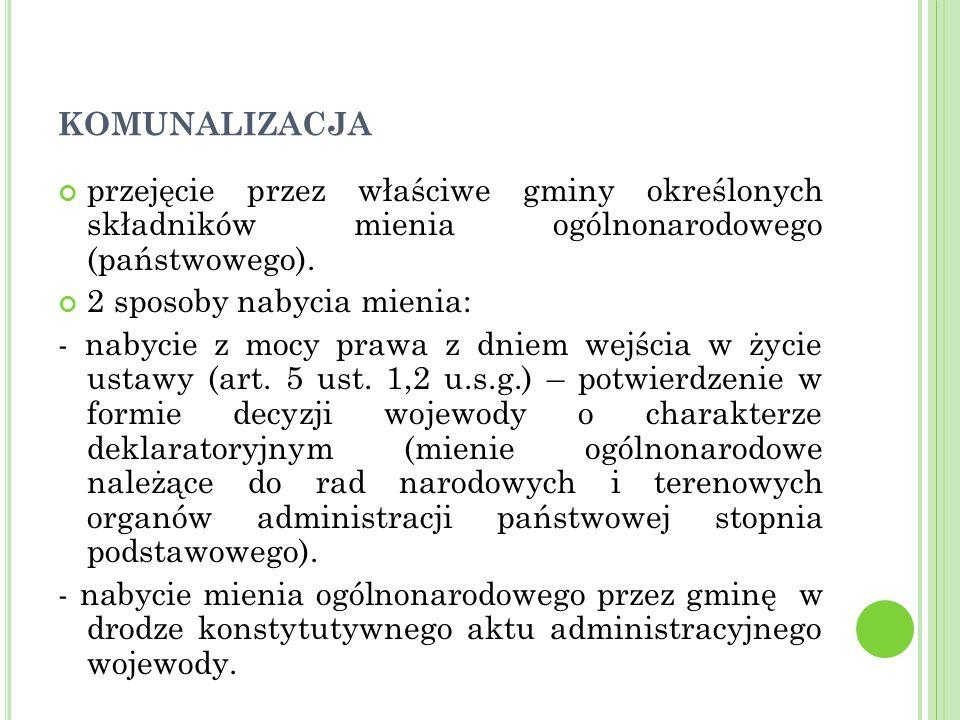 KOMUNALIZACJA przejęcie przez właściwe gminy określonych składników mienia ogólnonarodowego (państwowego).