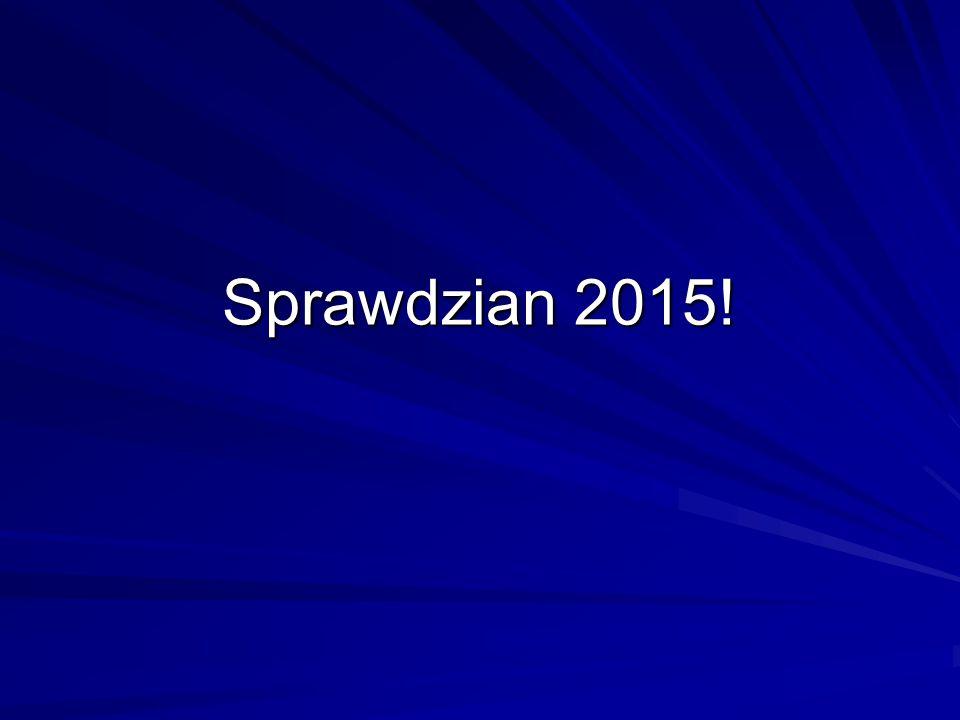 Sprawdzian 2015!