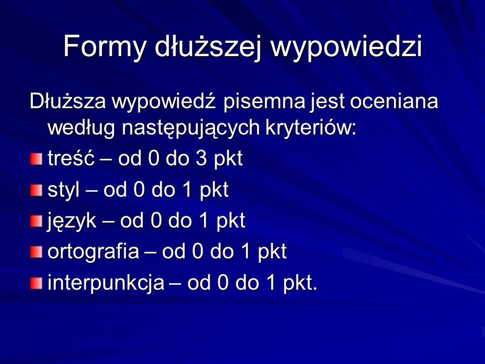 Formy dłuższej wypowiedzi Dłuższa wypowiedź pisemna jest oceniana według następujących kryteriów: treść – od 0 do 3 pkt styl – od 0 do 1 pkt język – o